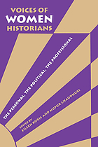 Voices of women historians : the personal, the political, the professional
