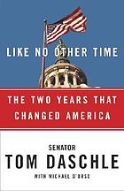 Like no other time : the two years that changed America