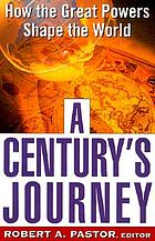 A century's journey : how the great powers shape the world