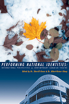 Performing national identities : international perspectives on contemporary Canadian theatre