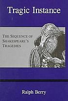 Tragic instance : the sequence of Shakespeare's tragedies
