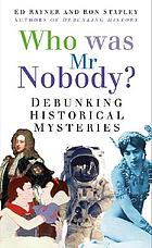 Who was Mr Nobody? : debunking historical mysteries