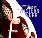 Frank Lloyd Wright : the Western work