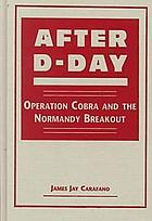 After D-day : operation Cobra and the Normandy breakout