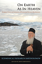 On earth as in heaven ecological vision and initiatives of Ecumenical Patriarch Bartholomew