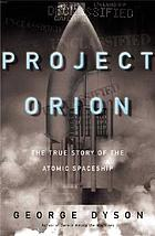 Project Orion : the true story of the atomic spaceship