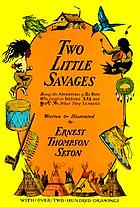 Two little savages : being the adventures of two boys who lived as Indians and what they learned.