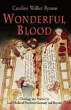 Wonderful blood : theology and practice in late medieval northern Germany and beyond