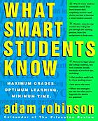 What smart students know : maximum grades, optimum learning, minimum time
