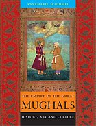 The empire of the great Mughals : history, art and culture