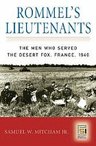 Rommel's lieutenants : the men who served the Desert Fox, France, 1940