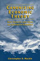 Canonizing economic theory : how theories and ideas are selected in economics