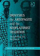 Dionysius the Areopagite and the Neoplatonist tradition despoiling the Hellenes