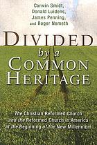 Divided by a common heritage : the Christian Reformed Church and the Reformed Church in America at the beginning of the new millennium
