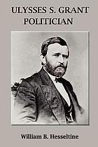 Ulysses S. Grant : politician