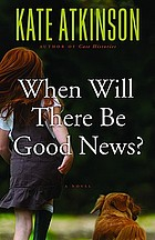 When will there be good news? : a novel