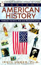 Instant American history : through the Civil War and Reconstruction