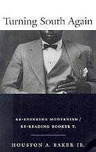 Turning south again : re-thinking modernism/re-reading Booker T.