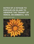 Notes of a voyage to Kerguelen island to observe the transit of Venus, December 8, 1874