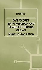 Kate Chopin, Edith Wharton, and Charlotte Perkins Gilman : studies in short fiction