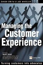 Managing the customer experience : turning customers into advocates