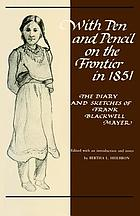 With pen and pencil on the frontier in 1851; the diary and sketches of Frank Blackwell MayerWith pen and pencil on the frontier in 1851 : the diaries and sketches of Frank Blackwell Mayer