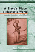 A salve's place, a master's world : fashioning dependency in rural Brazil