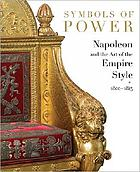 Symbols of power : Napoleon and the art of the Empire style, 1800-1815