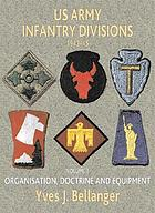 US Army infantry divisions 1943-1945 : volume 1: organization, doctrine, equipment