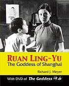 Shen nüRuan Ling-yu : the goddess of ShanghaiRuan Ling-yu: The goddess of Shanghai