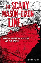 The scary Mason-Dixon Line : African American writers and the South