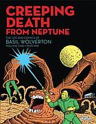 Creeping death from Neptune : the life and comics of Basil Wolverton