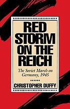 Red storm on the Reich : the Soviet march on Germany, 1945