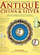 The Bulfinch anatomy of antique china & silver : an illustrated guide to tableware, identifying period, detail, and design