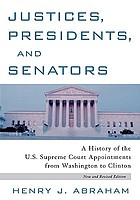 Justices, presidents, and senators : a history of the U.S. Supreme Court appointments from Washington to Clinton