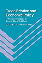 Trade friction and economic policy : problems and prospects for Japan and the United States