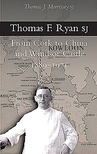 Thomas F. Ryan SJ : from Cork to China and Windsor Castle, 1889-1971