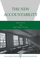 The new accountability : high schools and high stakes testing