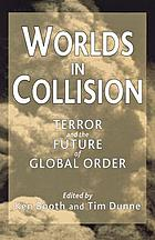 Worlds in collision : terror and the future of global order