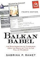 Balkan babel : politics, culture, and religion in Yugoslavia