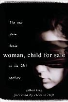 Woman, child for sale : the new slave trade in the 21st century