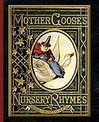 Mother Goose's nursery rhymes : a collection of alphabets, rhymes, tales, and jingles