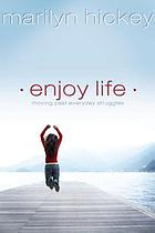 Enjoy life! : moving past everyday struggles