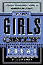 For girls only : everything great about being a girl
