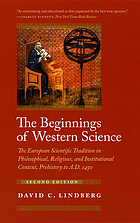 The beginnings of western science : the European scientific tradition in philosophical, religious, and institutional context, prehistory to A.D. 1450