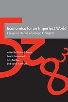Economics for an imperfect world : essays in honor of Joseph E. Stiglitz