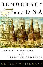 Democracy and DNA : American dreams and medical progress