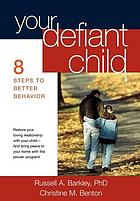 Your defiant child : 8 steps to better behavior