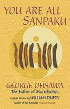 You are all sanpaku, by Sakurazawa Nyoiti. English version by William Dufty