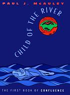 Child of the river : the first book of Confluence